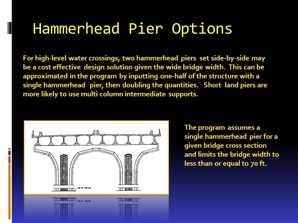 Hammerhead Pier Options For high-level water crossings, two hammerhead piers set side-by-side may be a cost effective design solution given the wide b