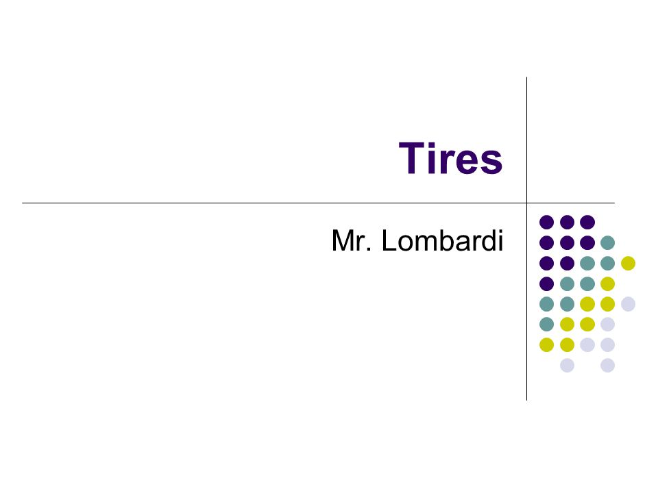 Tires Mr. Lombardi