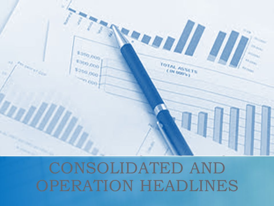 FINANCIALS RESULTS CONSOLIDATED AND OPERATION HEADLINES