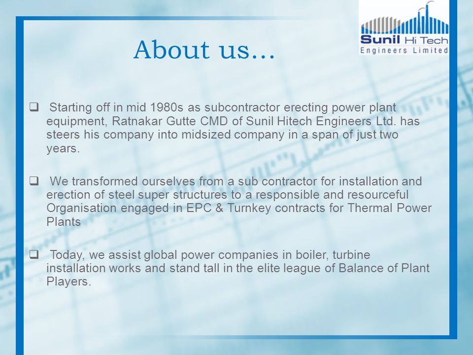 About us… Starting off in mid 1980s as subcontractor erecting power plant equipment, Ratnakar Gutte CMD of Sunil Hitech Engineers Ltd.