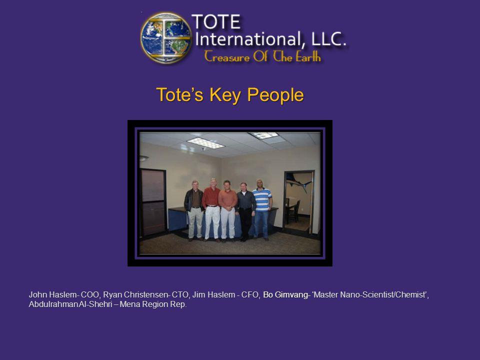 Totes Key People John Haslem- COO, Ryan Christensen- CTO, Jim Haslem - CFO, Bo Gimvang- Master Nano-Scientist/Chemist, Abdulrahman Al-Shehri – Mena Region Rep.