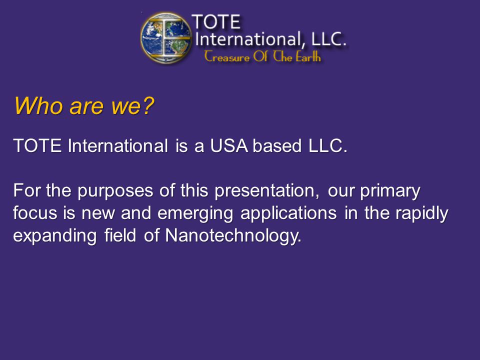 Who are we. TOTE International is a USA based LLC.