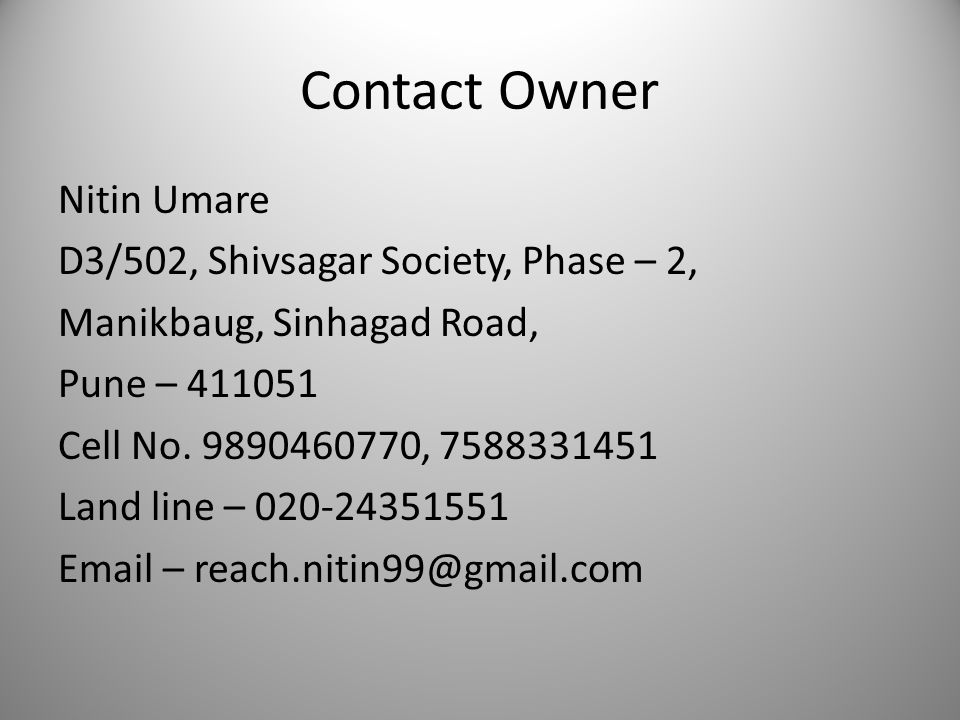 Contact Owner Nitin Umare D3/502, Shivsagar Society, Phase – 2, Manikbaug, Sinhagad Road, Pune – 411051 Cell No. 9890460770, 7588331451 Land line – 02