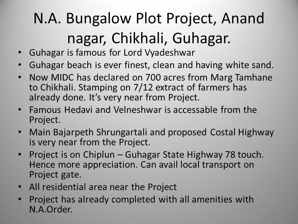 N.A. Bungalow Plot Project, Anand nagar, Chikhali, Guhagar. Guhagar is famous for Lord Vyadeshwar Guhagar beach is ever finest, clean and having white