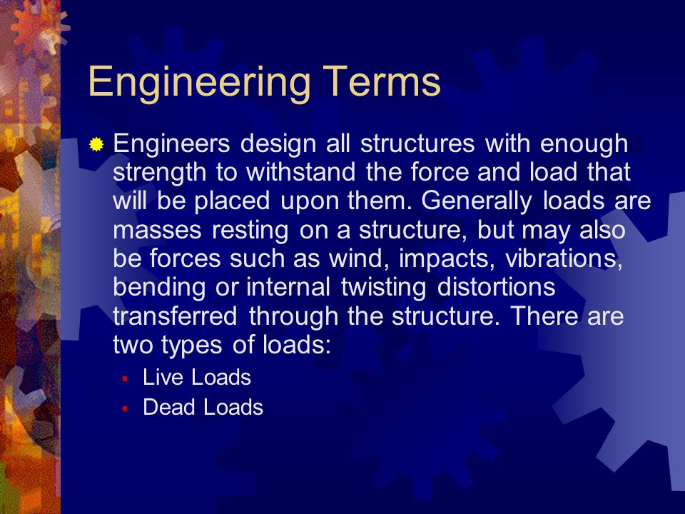 Forces Now that we have learned about the forces that cause stress and strain on structures, we have to apply design and construction techniques to combat those forces.