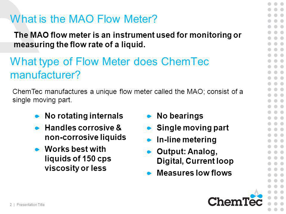 2 | Presentation Title What is the MAO Flow Meter? The MAO flow meter is an instrument used for monitoring or measuring the flow rate of a liquid. Wha