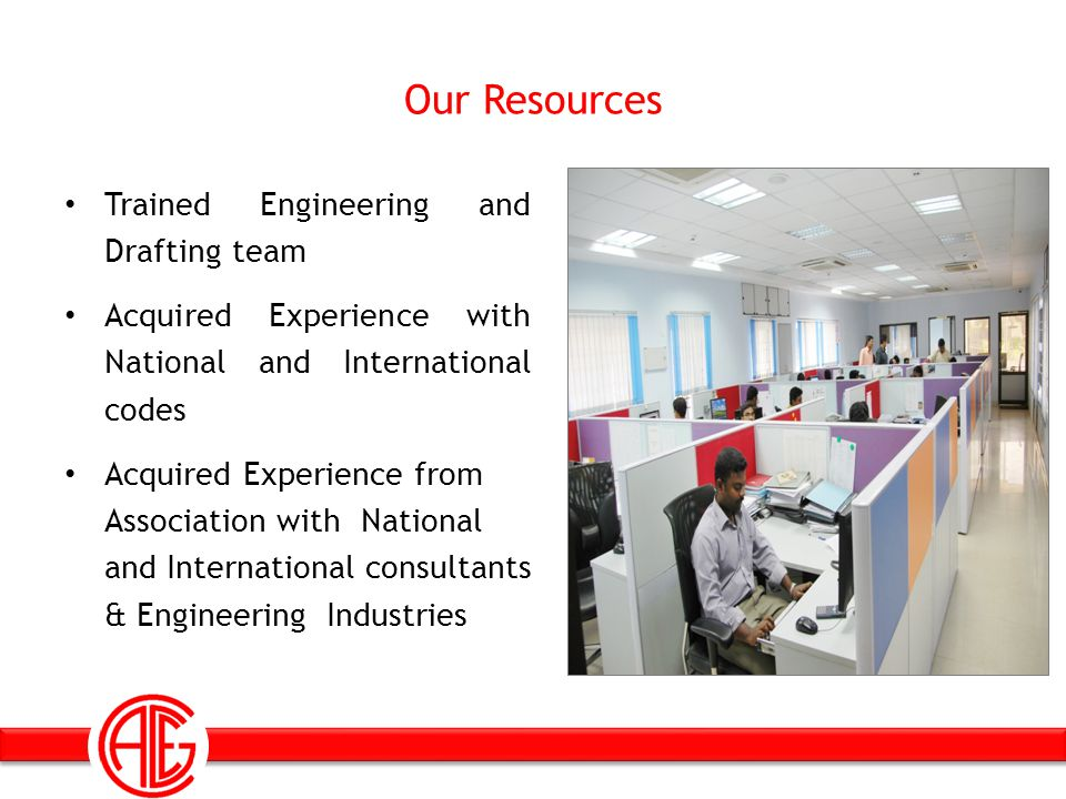 Our Resources Trained Engineering and Drafting team Acquired Experience with National and International codes Acquired Experience from Association wit