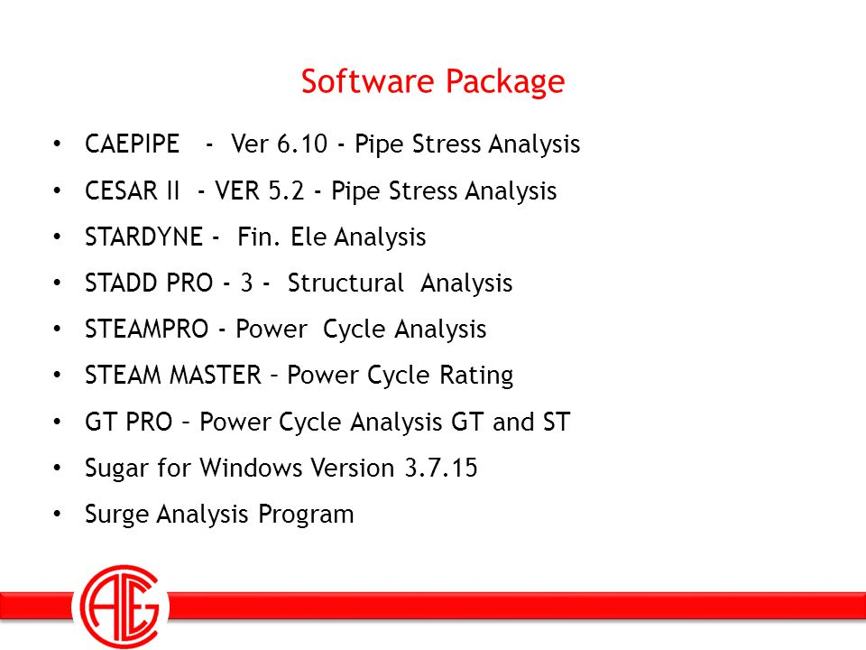 Software Package CAEPIPE - Ver 6.10 - Pipe Stress Analysis CESAR II - VER 5.2 - Pipe Stress Analysis STARDYNE - Fin. Ele Analysis STADD PRO - 3 - Stru
