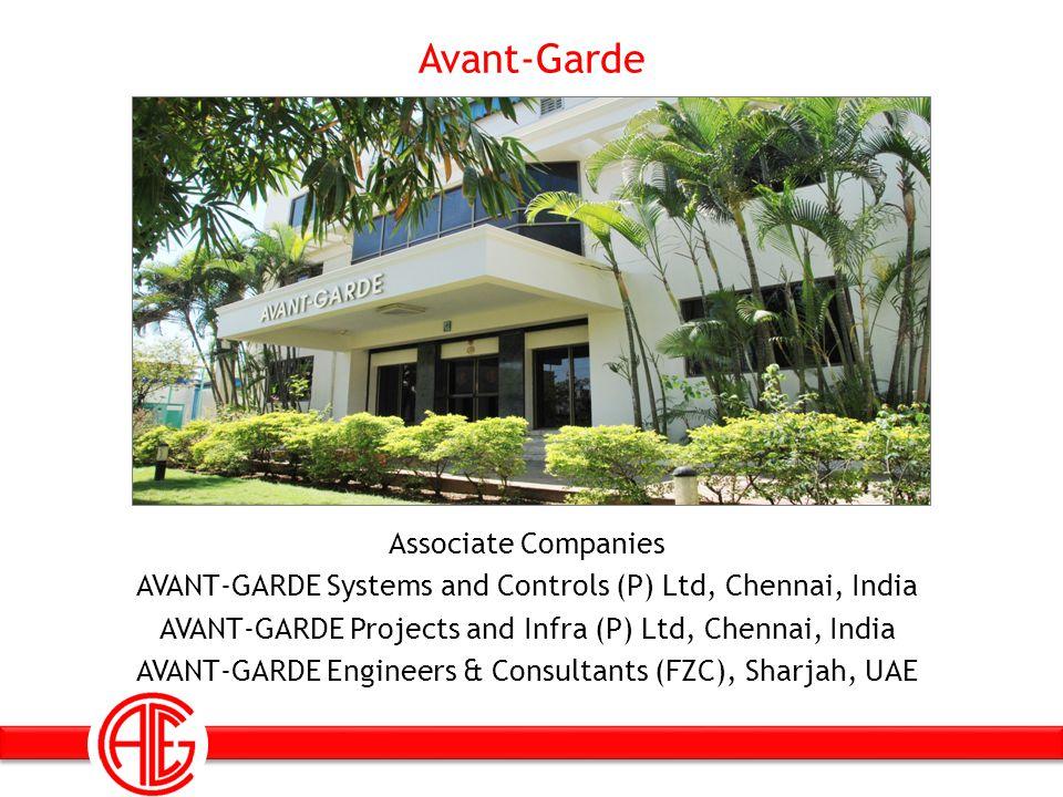 Avant-Garde Associate Companies AVANT-GARDE Systems and Controls (P) Ltd, Chennai, India AVANT-GARDE Projects and Infra (P) Ltd, Chennai, India AVANT-