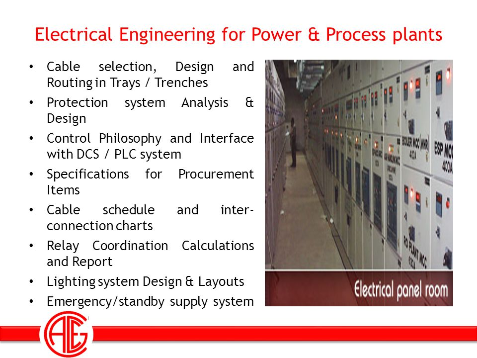 Electrical Engineering for Power & Process plants Cable selection, Design and Routing in Trays / Trenches Protection system Analysis & Design Control
