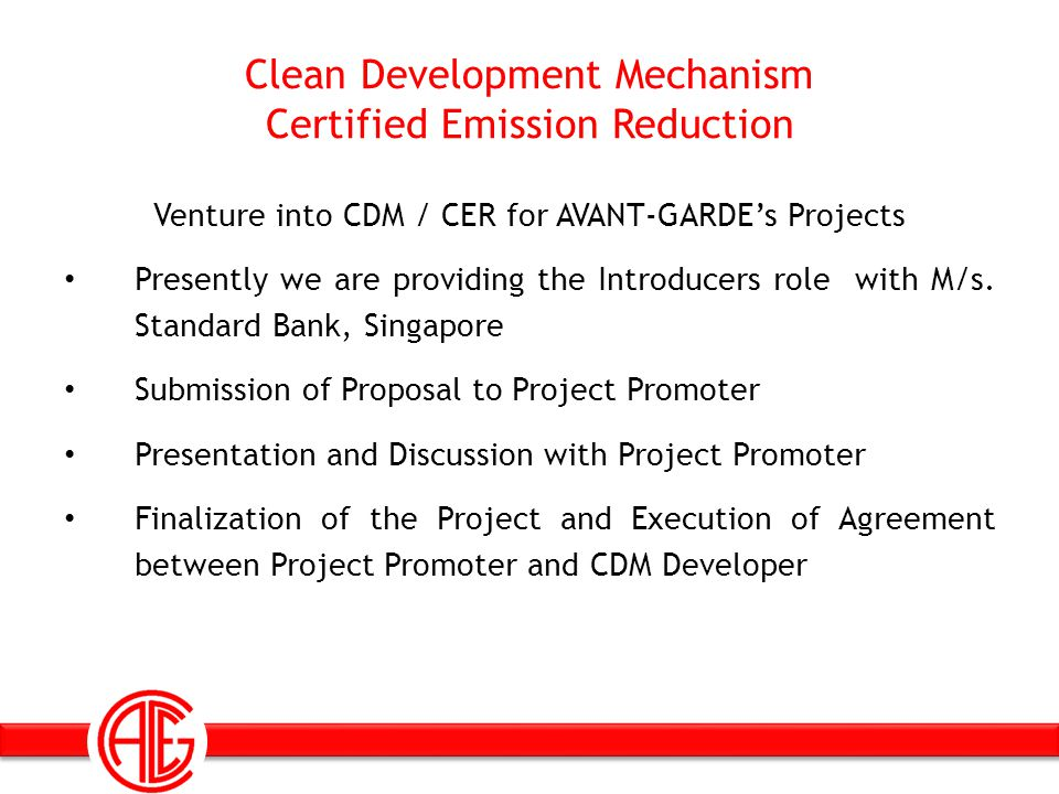 Clean Development Mechanism Certified Emission Reduction Venture into CDM / CER for AVANT-GARDEs Projects Presently we are providing the Introducers r