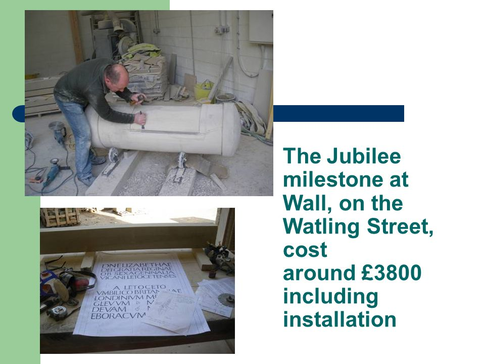 The Jubilee milestone at Wall, on the Watling Street, cost around £3800 including installation.
