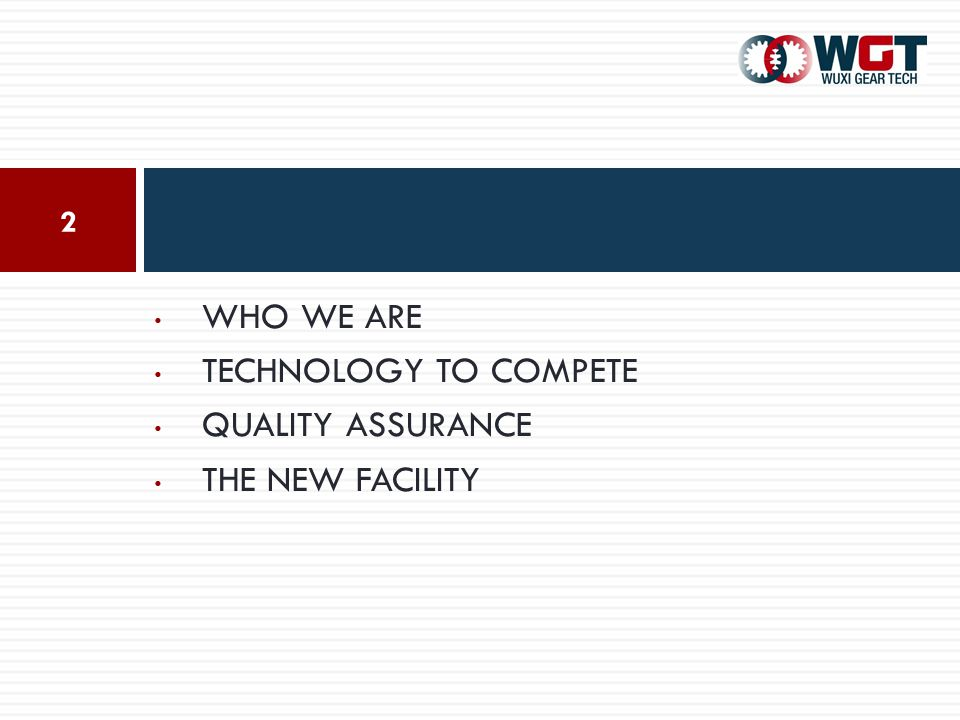WHO WE ARE TECHNOLOGY TO COMPETE QUALITY ASSURANCE THE NEW FACILITY 2