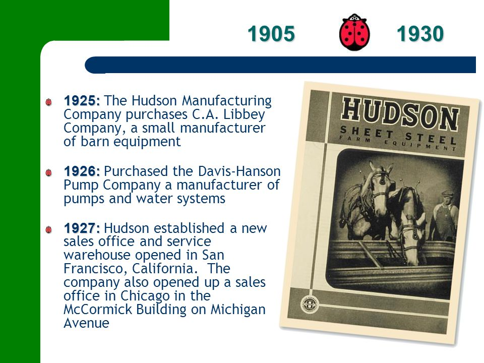 1925: 1925: The Hudson Manufacturing Company purchases C.A. Libbey Company, a small manufacturer of barn equipment 1926: 1926: Purchased the Davis-Han