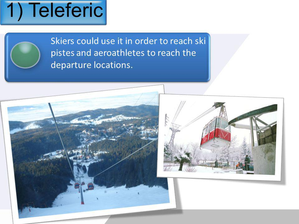 Skiers could use it in order to reach ski pistes and aeroathletes to reach the departure locations.