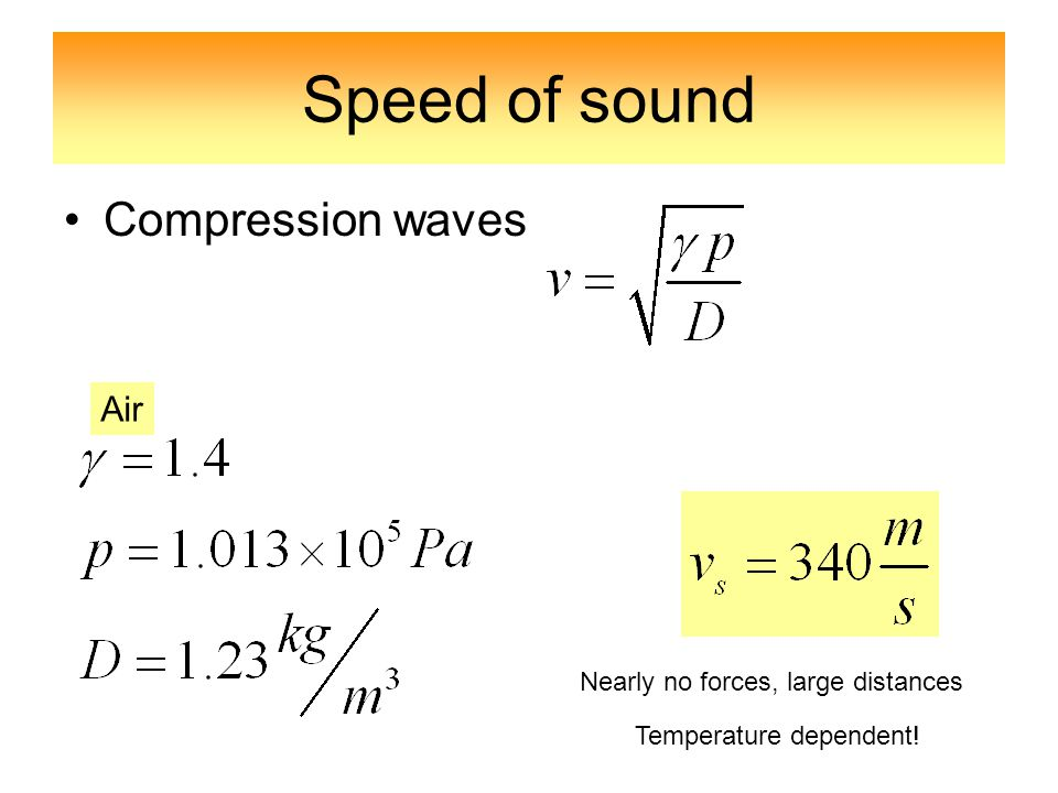 Speed of sound Compression waves Air Nearly no forces, large distances Temperature dependent!