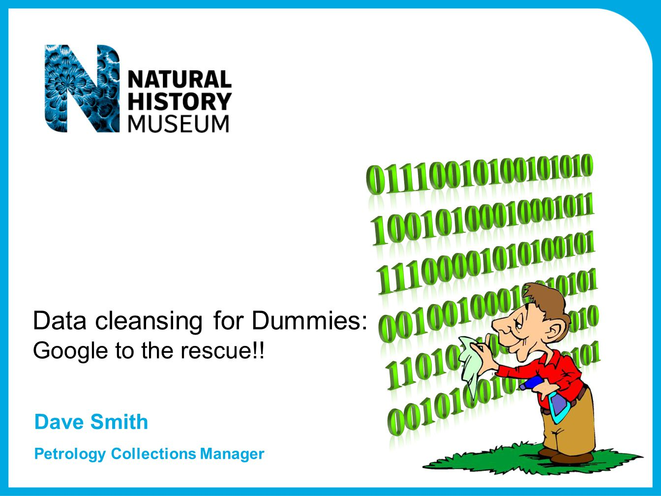 Data cleansing for Dummies: Google to the rescue!! Dave Smith Petrology Collections Manager