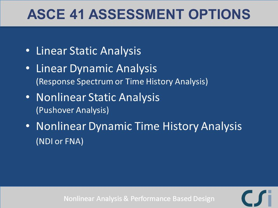 Nonlinear Analysis & Performance Based Design Linear Static Analysis Linear Dynamic Analysis (Response Spectrum or Time History Analysis) Nonlinear St
