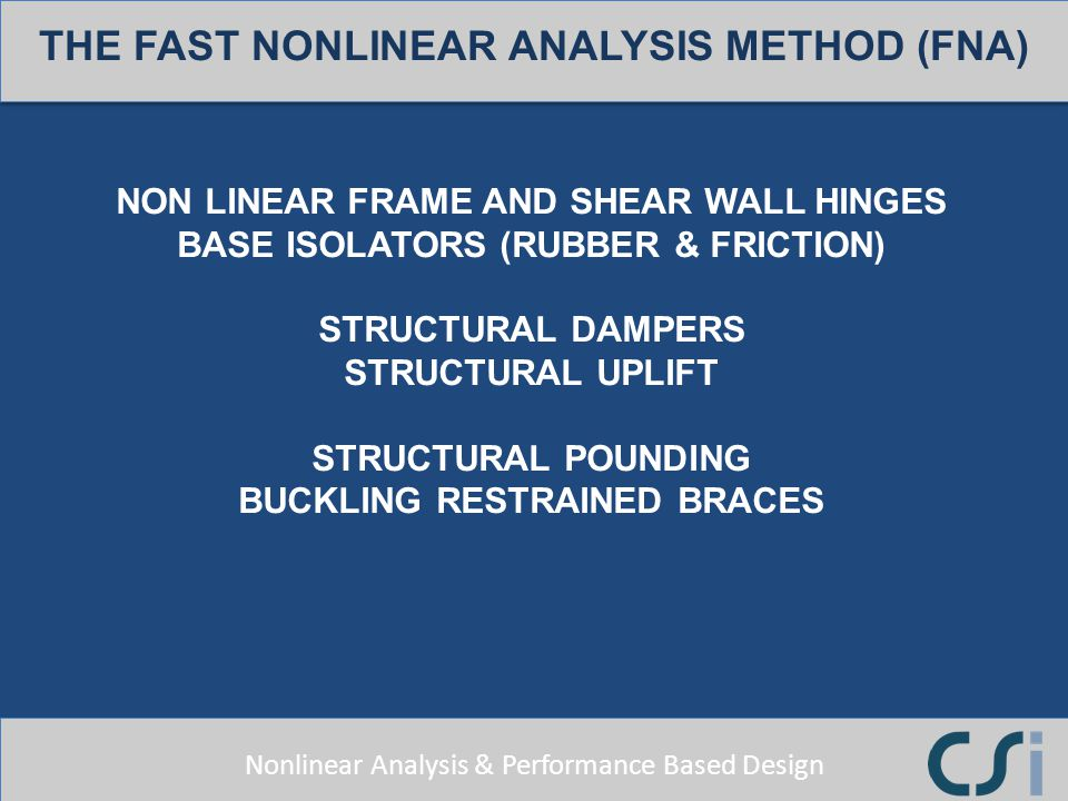 Nonlinear Analysis & Performance Based Design THE FAST NONLINEAR ANALYSIS METHOD (FNA) NON LINEAR FRAME AND SHEAR WALL HINGES BASE ISOLATORS (RUBBER &