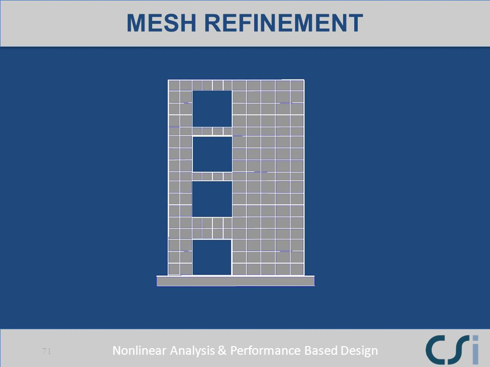 Nonlinear Analysis & Performance Based Design 71 MESH REFINEMENT