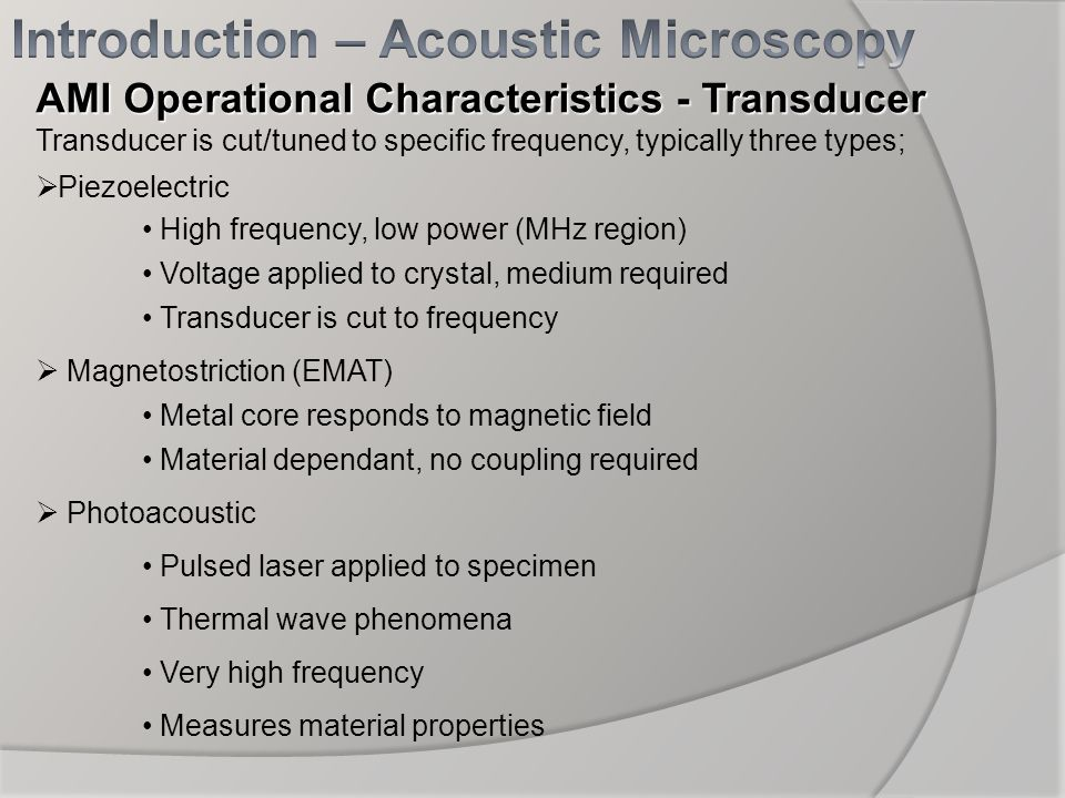 AMI Operational Characteristics - Transducer Transducer is cut/tuned to specific frequency, typically three types; Piezoelectric High frequency, low p