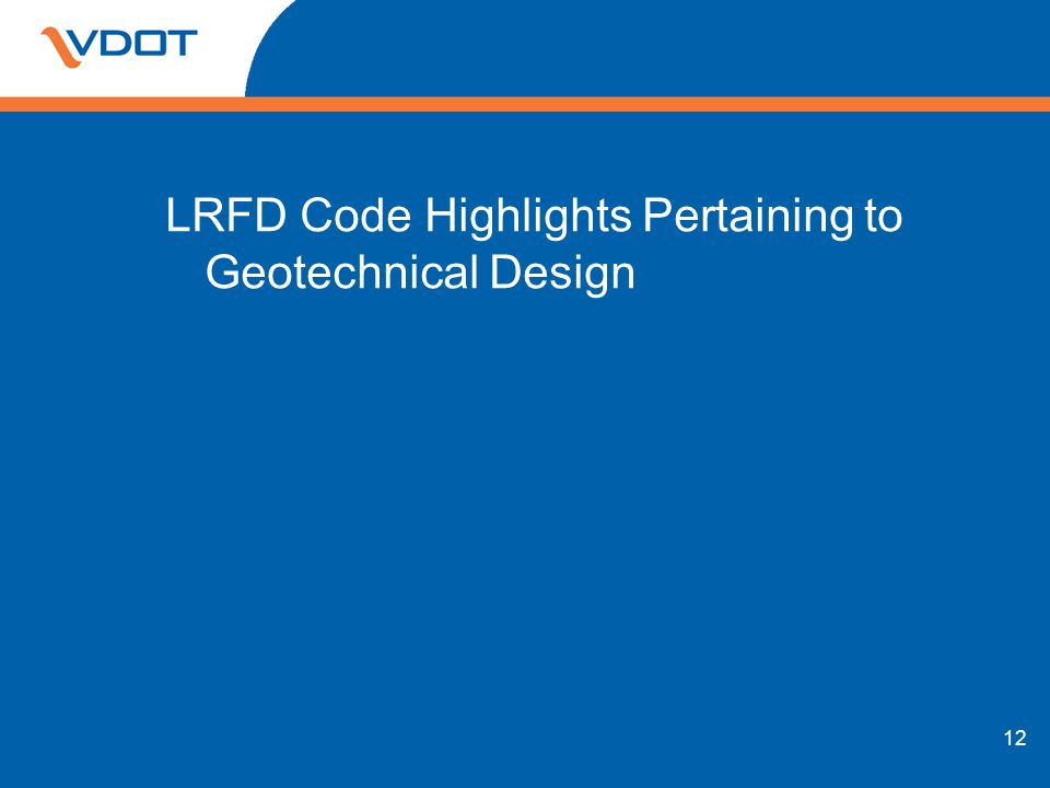 12 LRFD Code Highlights Pertaining to Geotechnical Design