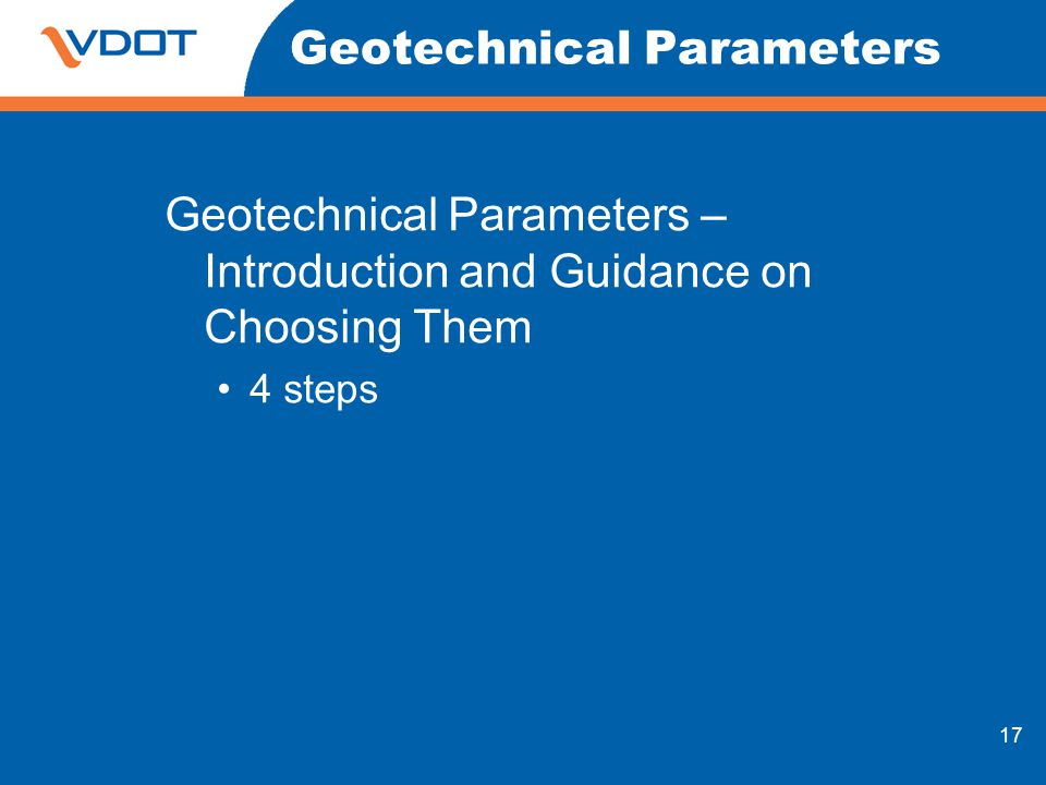 17 Geotechnical Parameters Geotechnical Parameters – Introduction and Guidance on Choosing Them 4 steps