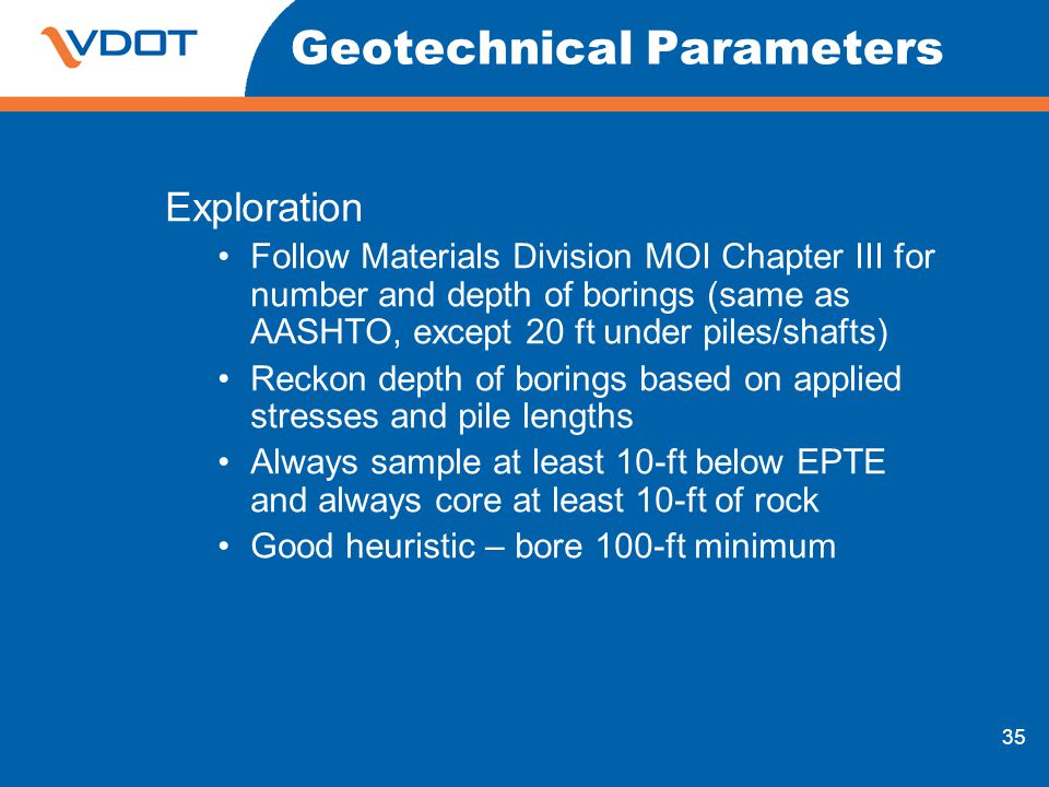 35 Geotechnical Parameters Exploration Follow Materials Division MOI Chapter III for number and depth of borings (same as AASHTO, except 20 ft under p