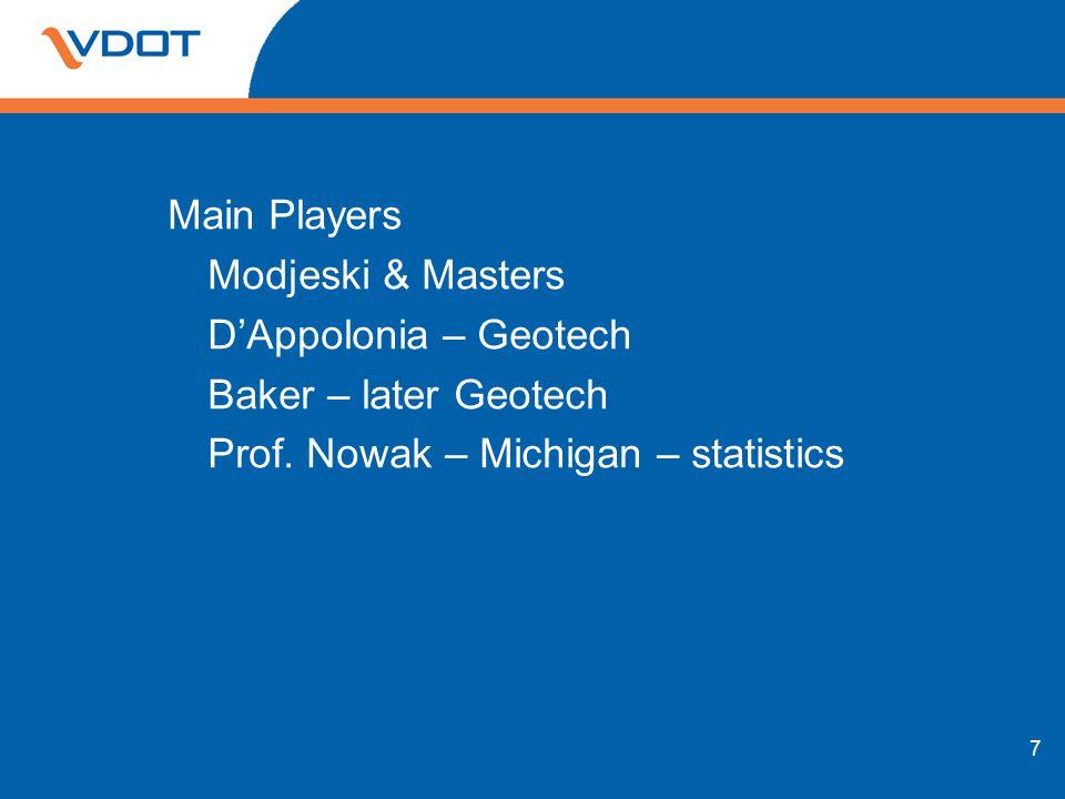 Main Players Modjeski & Masters DAppolonia – Geotech Baker – later Geotech Prof. Nowak – Michigan – statistics 7