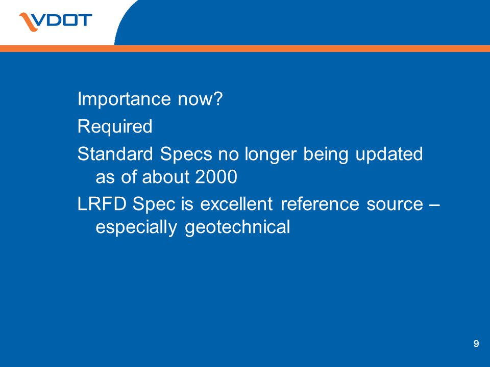 Importance now? Required Standard Specs no longer being updated as of about 2000 LRFD Spec is excellent reference source – especially geotechnical 9