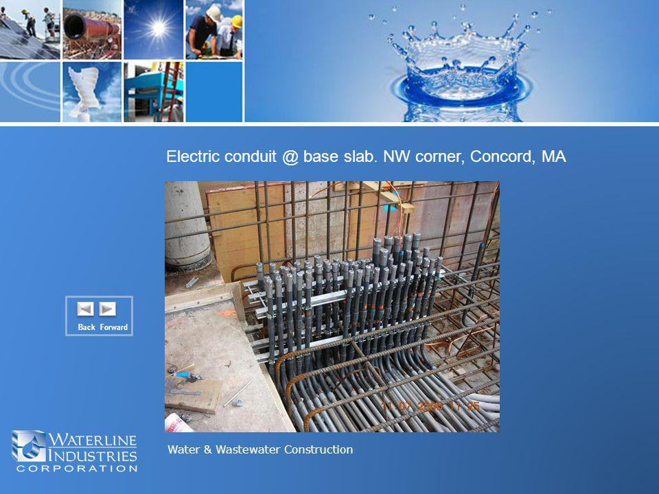 Water & Wastewater Construction Electric conduit @ base slab. NW corner, Concord, MA Back Forward