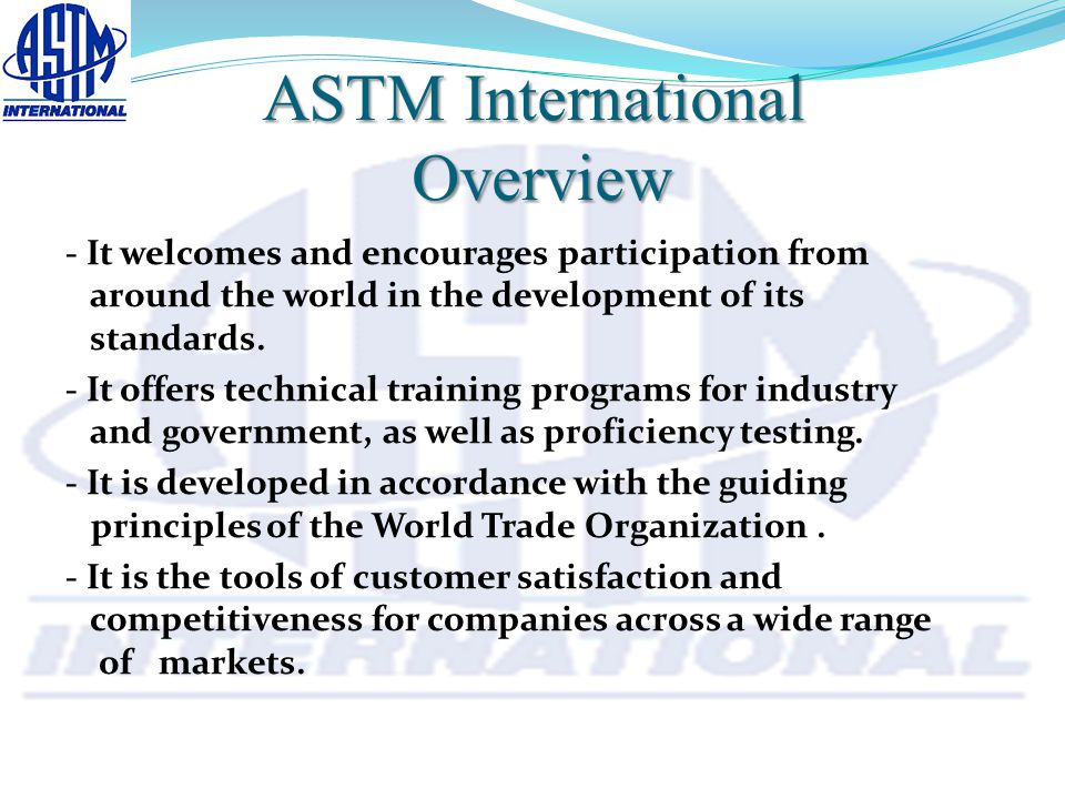 ASTM International Overview - It welcomes and encourages participation from around the world in the development of its standards.