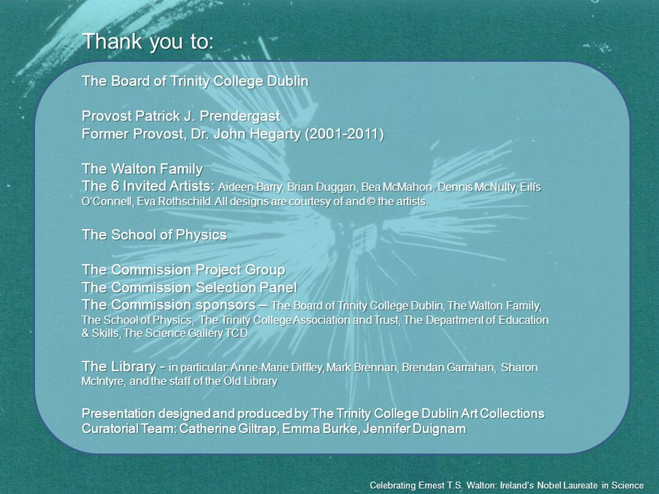 Thank you to: The Board of Trinity College Dublin Provost Patrick J.