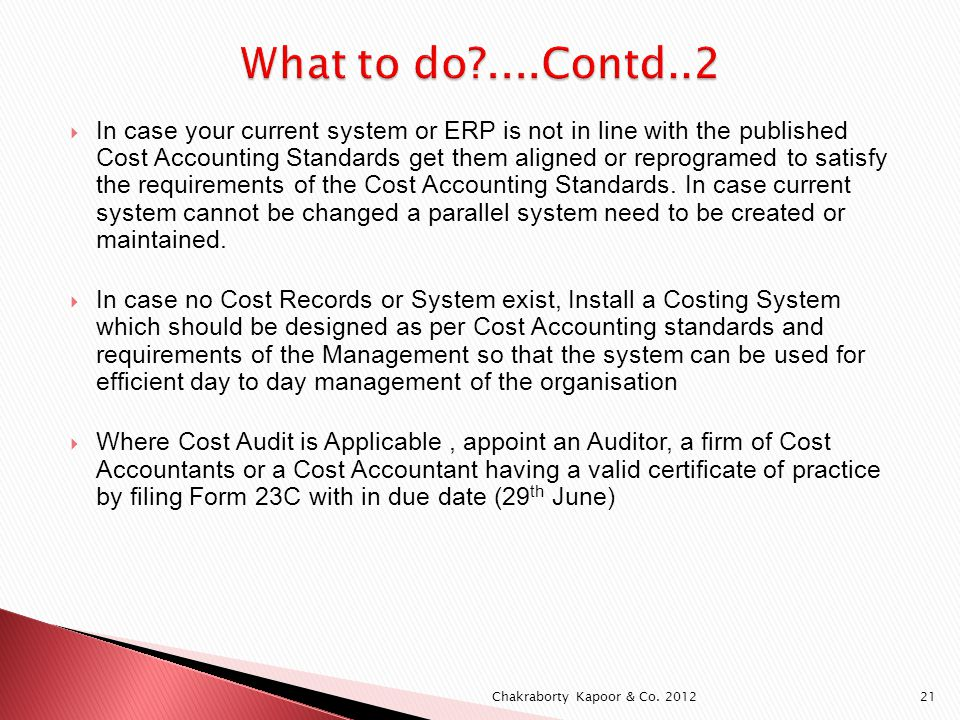 In case your current system or ERP is not in line with the published Cost Accounting Standards get them aligned or reprogramed to satisfy the requirements of the Cost Accounting Standards.