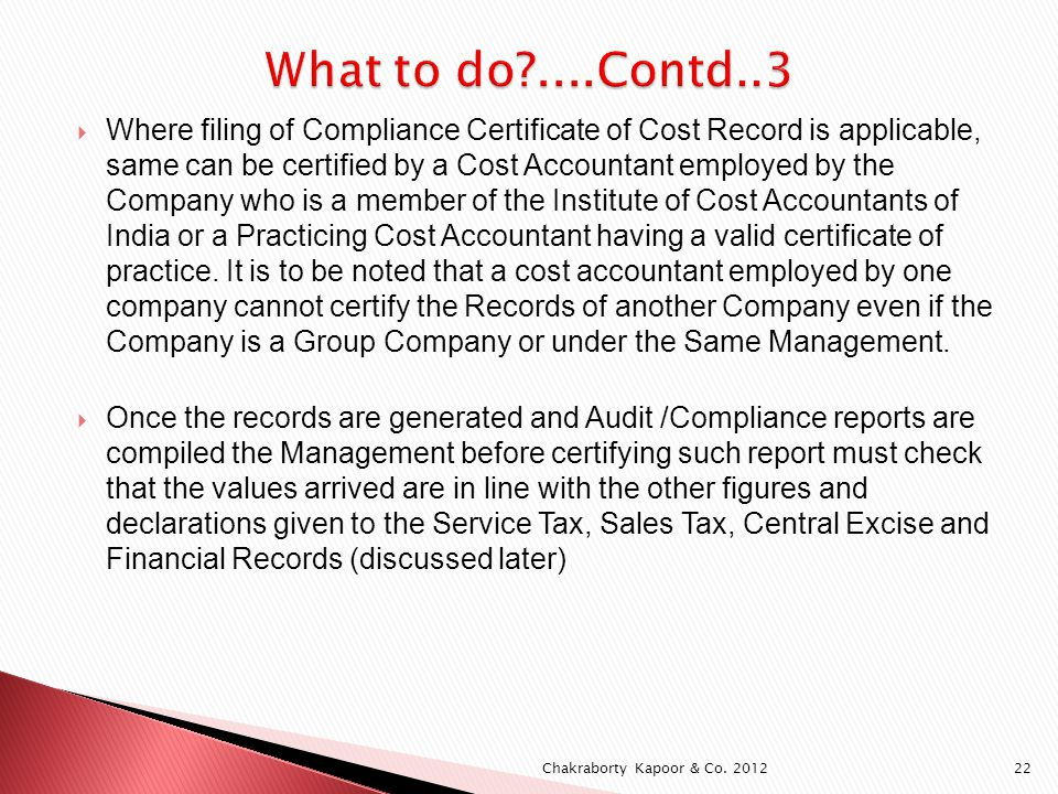 Where filing of Compliance Certificate of Cost Record is applicable, same can be certified by a Cost Accountant employed by the Company who is a member of the Institute of Cost Accountants of India or a Practicing Cost Accountant having a valid certificate of practice.