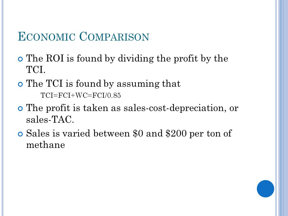 E CONOMIC C OMPARISON The ROI is found by dividing the profit by the TCI.