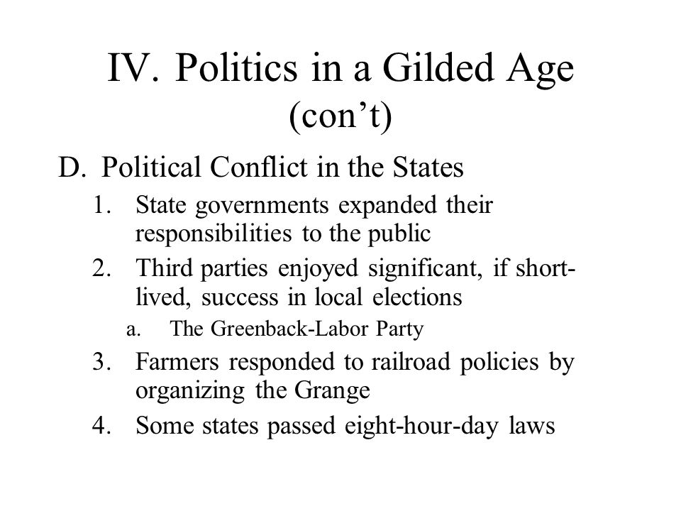 IV.Politics in a Gilded Age (cont) D.Political Conflict in the States 1.State governments expanded their responsibilities to the public 2.Third partie