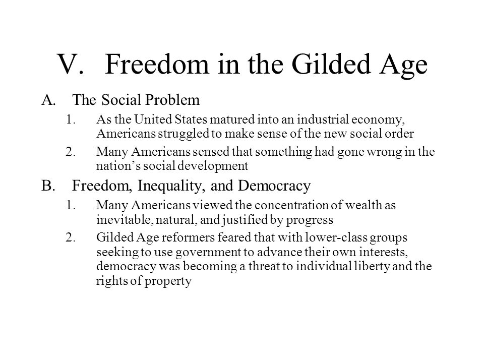 V.Freedom in the Gilded Age A.The Social Problem 1.As the United States matured into an industrial economy, Americans struggled to make sense of the n