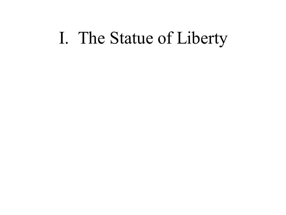 I.The Statue of Liberty