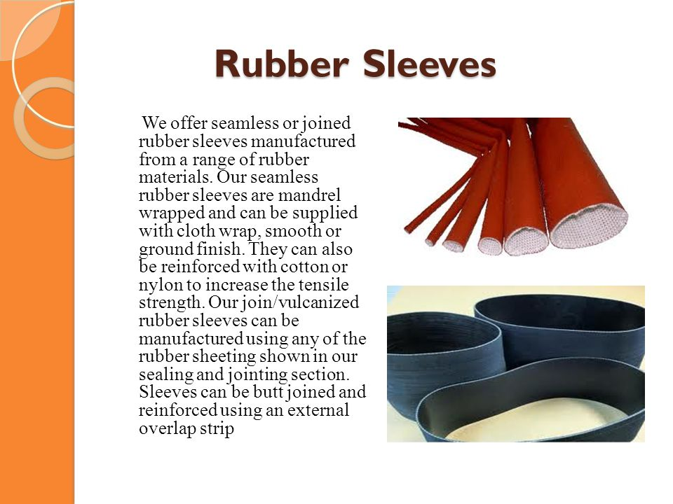 Rubber Sleeves Rubber Sleeves We offer seamless or joined rubber sleeves manufactured from a range of rubber materials. Our seamless rubber sleeves ar