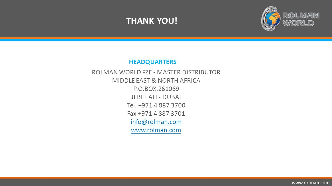www.rolman.com ROLMAN WORLD FZE - MASTER DISTRIBUTOR MIDDLE EAST & NORTH AFRICA P.O.BOX.261069 JEBEL ALI - DUBAI Tel.