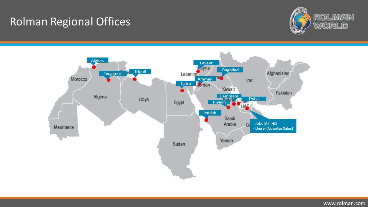 Rolman Regional Offices www.rolman.com Tripoli Cairo Jeddah Riyadh Algiers Touggourt Amman Dammam Doha - Jebel Ali- HQ - Deira- (Counter Sales) Baghda