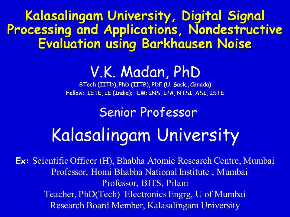 Kalasalingam University, Digital Signal Processing and Applications, Nondestructive Evaluation using Barkhausen Noise V.K.