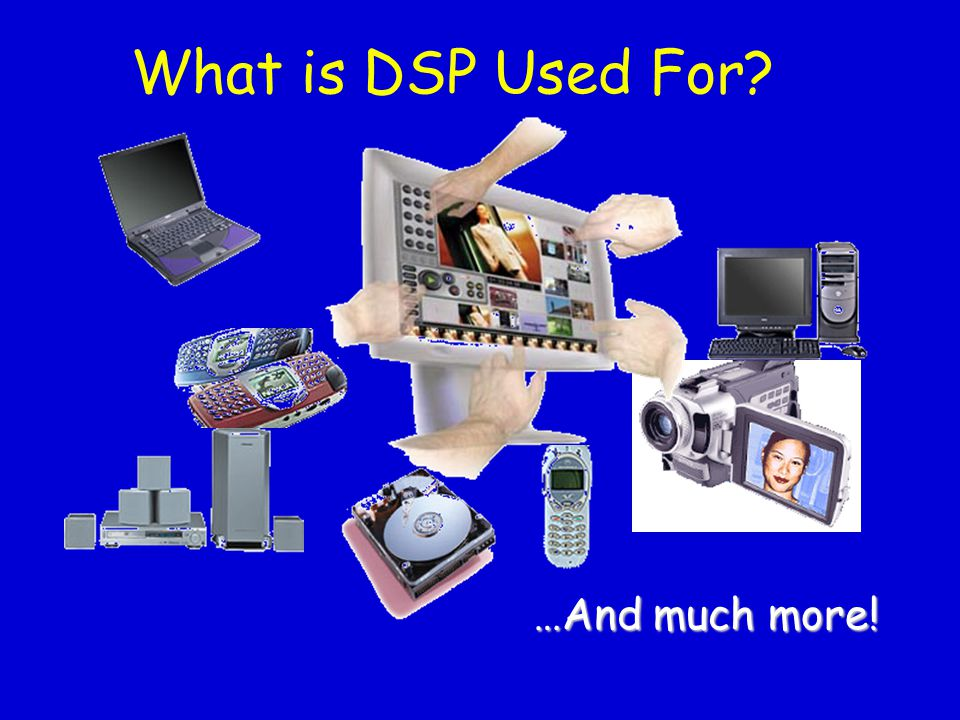 What is DSP Used For? …And much more!