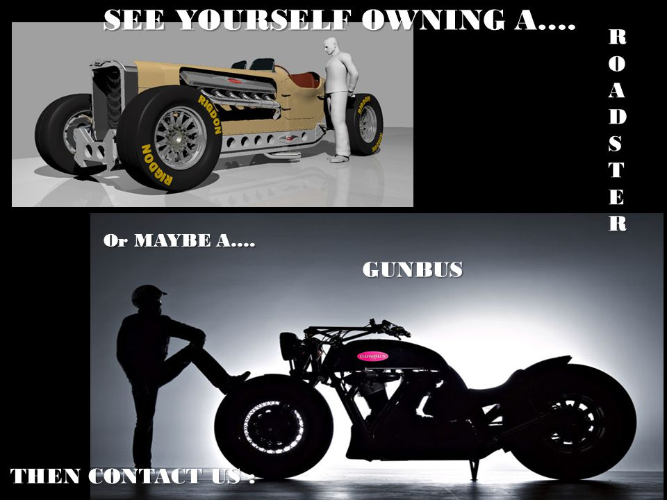 R ROADSTERROADSTERROADSTERROADSTER Or MAYBE A…. GUNBUS SEE YOURSELF OWNING A…. THEN CONTACT US :