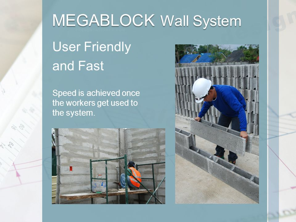 MEGABLOCK Wall System User Friendly and Fast Speed is achieved once the workers get used to the system.