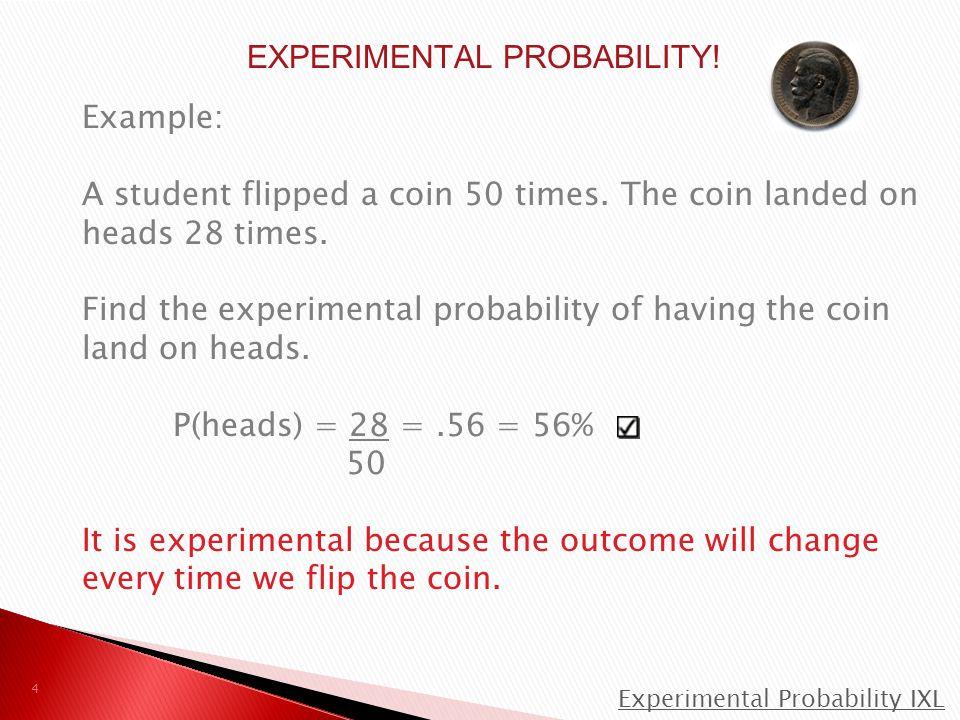 5 PRACTICE EXPERIMENTAL PROBABILITY.