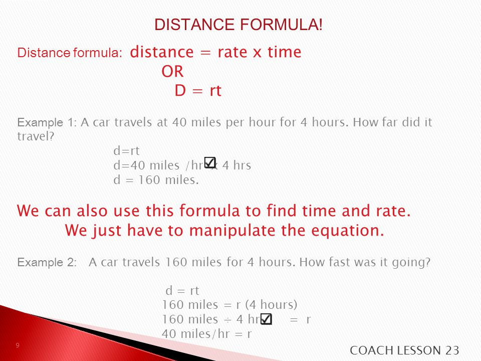 DISTANCE = RATE X TIME WITH THIS FORMULA WE CAN FIND ANY OF THE THREE QUANTITIES, RATE, TIME, OR DISTANCE, IF AT LEAST TWO OF THE QUANTITIES ARE GIVEN.