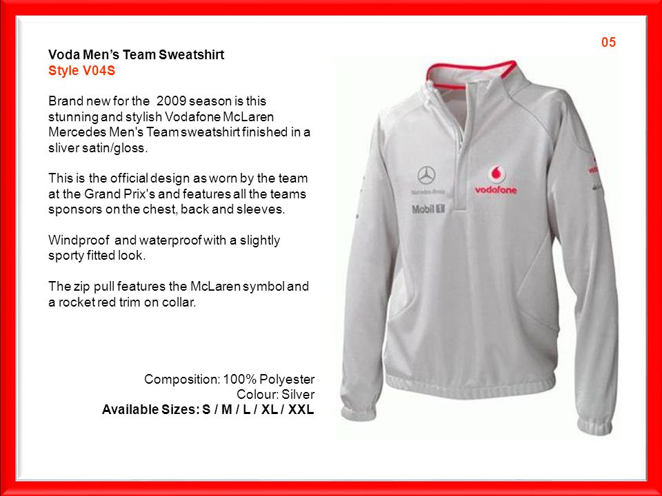 Voda Mens Team Sweatshirt Style V04S Brand new for the 2009 season is this stunning and stylish Vodafone McLaren Mercedes Men s Team sweatshirt finished in a sliver satin/gloss.