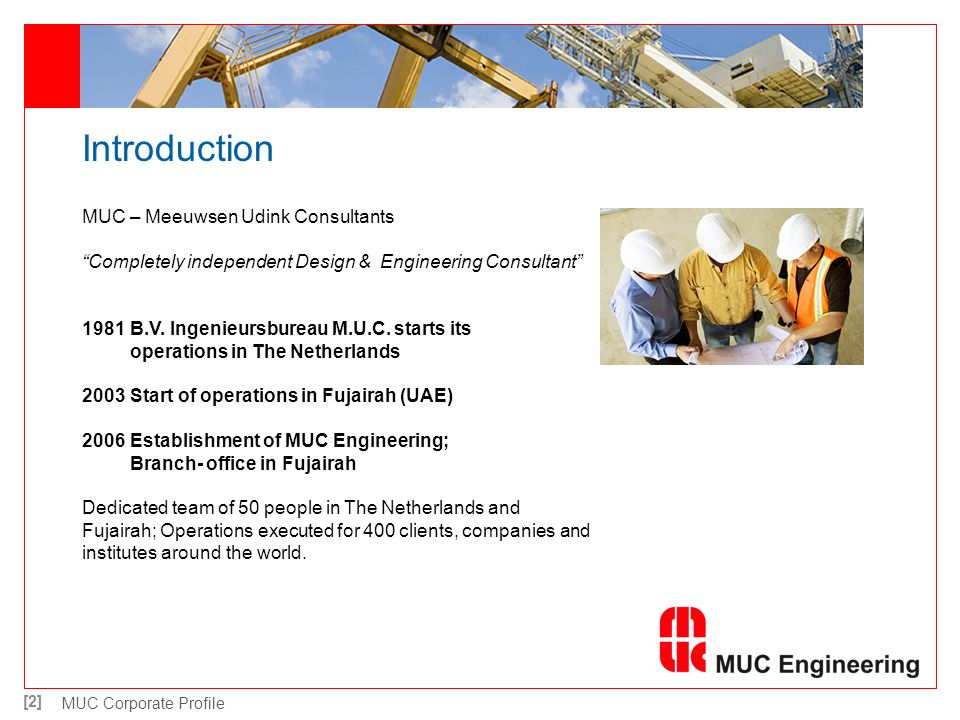 [2] MUC Corporate Profile Introduction MUC – Meeuwsen Udink Consultants Completely independent Design & Engineering Consultant 1981 B.V. Ingenieursbur